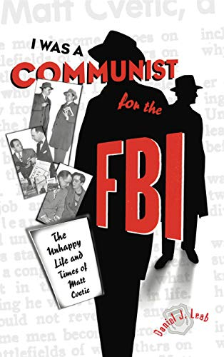 I Was A Communist For The F.b.i.: The Unhappy Life And Times Of Matt Cvetic