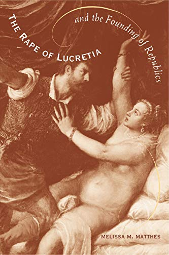 9780271020556: The Rape of Lucretia and the Founding of Republics: Readings in Livy, Machiavelli, and Rousseau