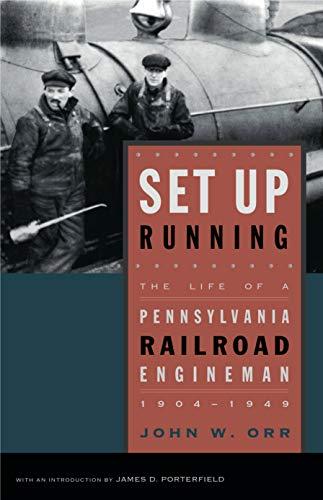 Set Up Running: The Life of a Pennsylvania Railroad Engineman 1904-1949: Orr, John W.