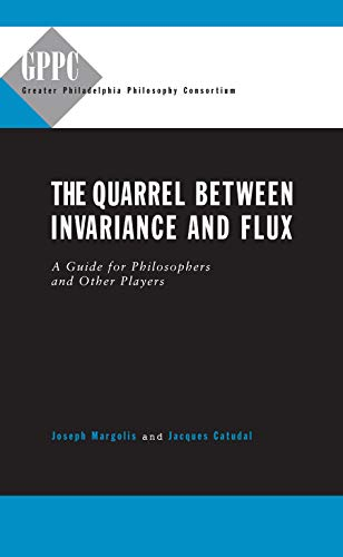 9780271020655: The Quarrel Between Invariance and Flux: A Guide for Philosphers and Other Players (Studies of the Greater Philadelphia Philosophy Consortium)