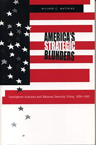 9780271020662: America's Strategic Blunders: Intelligence Analysis and National Security Policy, 1936–1991