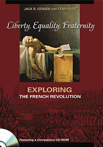 Liberty, Equality, Fraternity: Exploring the French Revolution: Jack R. Censer,