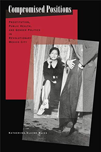 9780271021263: Compromised Positions: Prostitution, Public Health, and Gender Politics in Revolutionary Mexico City