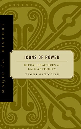 9780271021478: Icons of Power: Ritual Practices in Late Antiquity (Magic in History)