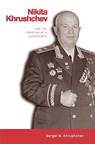 9780271021706: Nikita Khrushchev and the Creation of a Superpower
