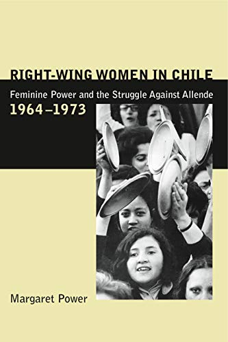 Right-Wing Women in Chile - CL. (0271021748) by Power, Margaret