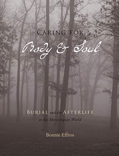 9780271021966: Caring for Body and Soul: Burial and the Afterlife in the Merovingian World