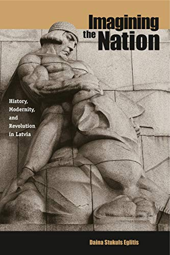9780271022031: Imagining the Nation: History, Modernity and Revolution in Latvia (Post-Communist Cultural Studies)