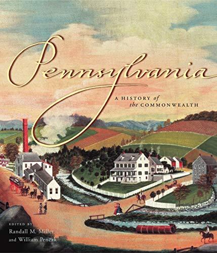 Pennsylvania: A History of the Common Wealth: Miller, Randall M.; William Pencak Editors