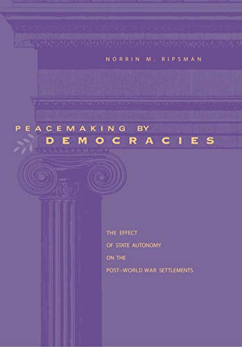 9780271022222: Peacemaking by Democracies: The Effect of State Autonomy on the Post-World-War Settlements