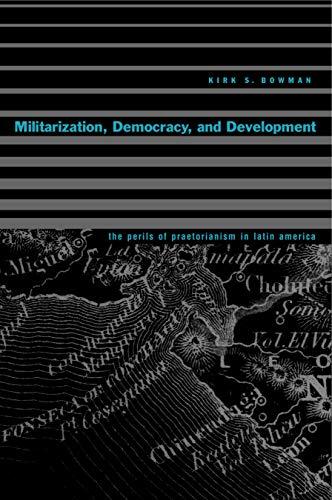 9780271022291: Militarization, Democracy, and Development: The Perils of Praetorianism in Latin America