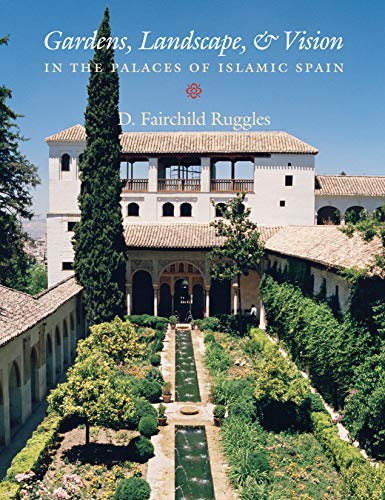 9780271022475: Gardens, Landscape, and Vision in the Palaces of Islamic Spain