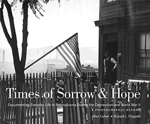 9780271022529: Times of Sorrow & Hope                                                     Cmbk: Documenting Everyday Life in Pennsylvania During the Depression and World War II : A Photographic Record
