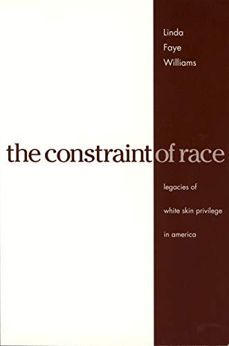 The Constraint of Race: Legacies of White: Williams, Linda Faye