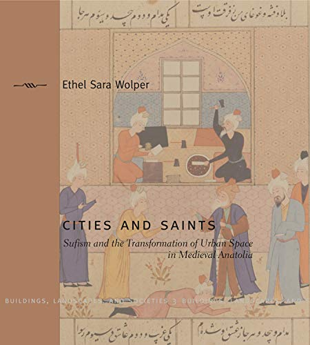 9780271022567: Cities and Saints: Sufism and the Transformation of Urban Space in Medieval Anatolia