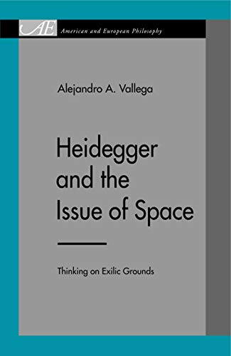 9780271023076: Heidegger and the Issue of Space: Thinking on Exilic Grounds (American and European Philosophy)