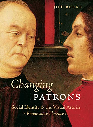 9780271023625: Changing Patrons: Social Identity and the Visual Arts in Renaissance Florence