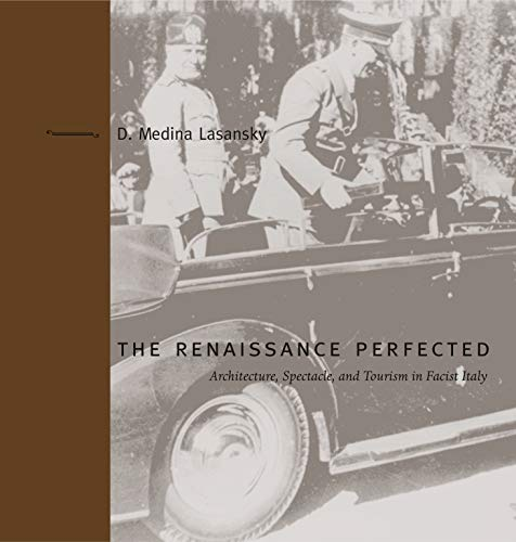 9780271023663: The Renaissance Perfected: Architecture, Spectacle, and Tourism in Fascist Italy (Buildings, Landscapes, and Societies)