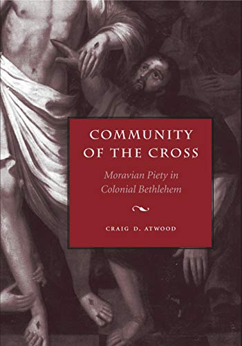 9780271023670: Community of the Cross: Moravian Piety in Colonial Bethlehem (Max Kade Research Institute)