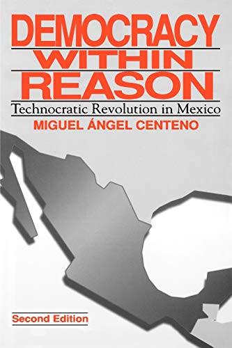 9780271023908: Democracy Within Reason: Technocratic Revolution in Mexico