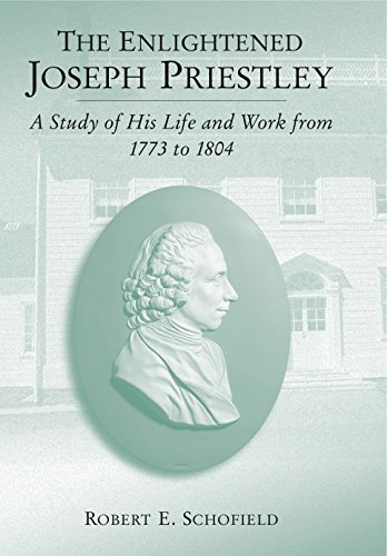 9780271024592: The Enlightened Joseph Priestley: A Study of His Life and Work from 1773 to 1804