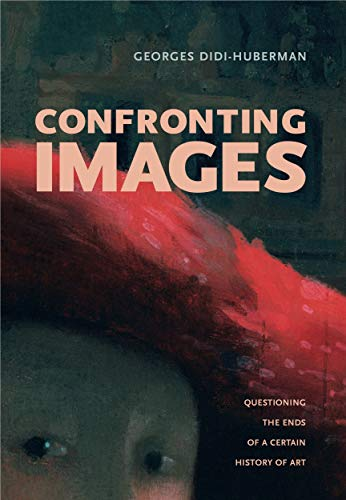 Confronting Images: Questioning the Ends of a Certain History of Art: Georges Didi-Huberman