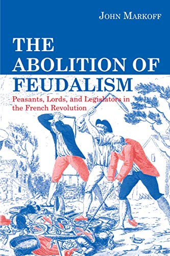 9780271024783: The Abolition of Feudalism: Peasants, Lords, and Legislators in the French Revolution