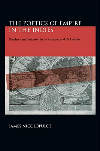 "9780271024936: The Poetics of Empire in the Indies: Prophecy and Imitation in ""La Araucana"" and ""Os Lusíadas"" (Studies in Romance Literatures)"