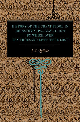 9780271024943: History of the Great Flood in Johnstown, Pa., May 31, 1889, by Which over Ten Thousand Lives Were Lost (Metalmark)