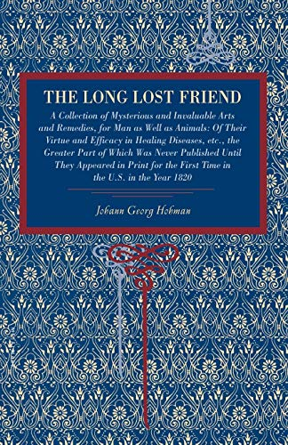 The Long Lost Friend: A Collection of: Johann Georg Hohman