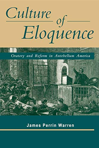 Culture of Eloquence: Oratory and Reform in Antebellum America: James Perrin Warren