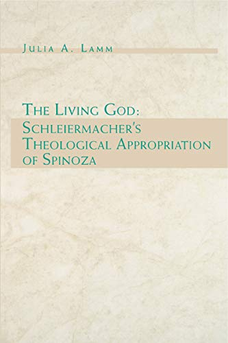 9780271025063: The Living God: Schleiermacher's Theological Appropriation of Spinoza