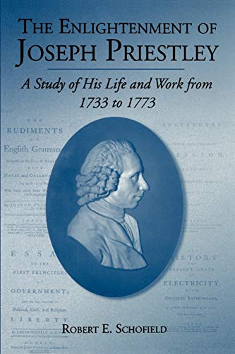 9780271025100: The Enlightenment of Joseph Priestley: A Study of His Life and Work from 1733 to 1773