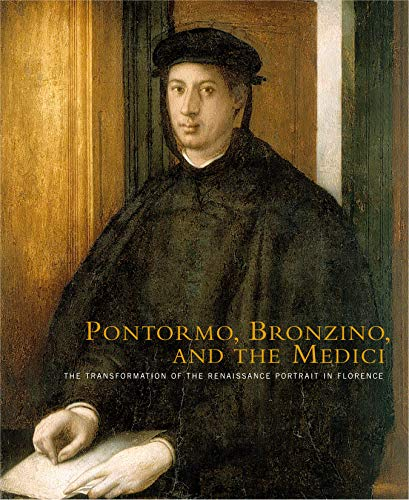 9780271025360: Pontormo, Bronzino, and the Medici: The Transformation of the Renaissance Portrait in Florence