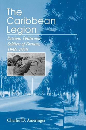 9780271025520: The Caribbean Legion: Patriots, Politicians, Soldiers of Fortune, 1946–1950