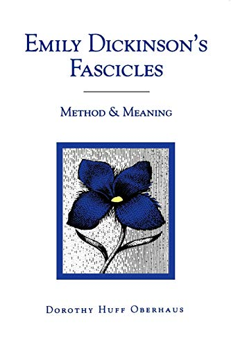 Emily Dickinsons Fascicles: Method and Meaning: Dorothy Oberhaus