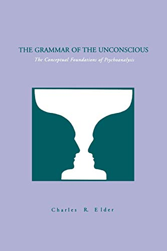 9780271025674: The Grammar of the Unconscious: The Conceptual Foundations of Psychoanalysis