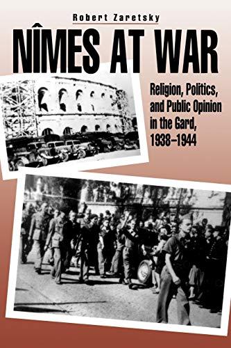 Nimes at War: Religion, Politics, and Public Opinion in the Gard, 1938-1944: Robert Zaretsky
