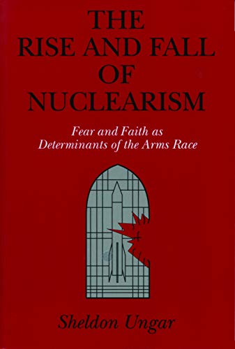 9780271026008: The Rise and Fall of Nuclearism: Fear and Faith as Determinants of the Arms Race