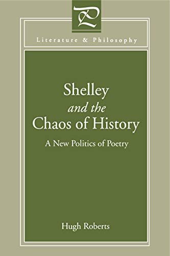 Shelley and the Chaos of History: A New Politics of Poetry: Hugh Roberts
