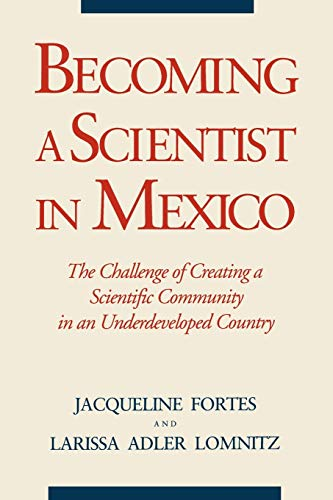 9780271026329: Becoming a Scientist in Mexico: The Challenge of Creating a Scientific Community in an Underdeveloped Country