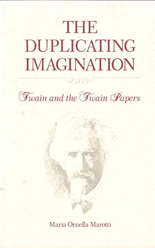 The Duplicating Imagination: Twain and the Twain Papers: Maria Marotti