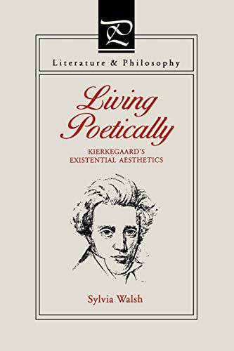 Living Poetically: Kierkegaard's Existential Aesthetics (Literature and Philosophy): Walsh (...