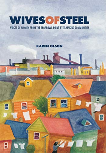 9780271026855: Wives of Steel: Voices of Women from the Sparrows Point Steelmaking Communities