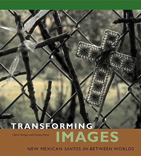 Transforming Images: New Mexican Santos In-between Worlds (Hardback): Claire J Farago, Donna Pierce...