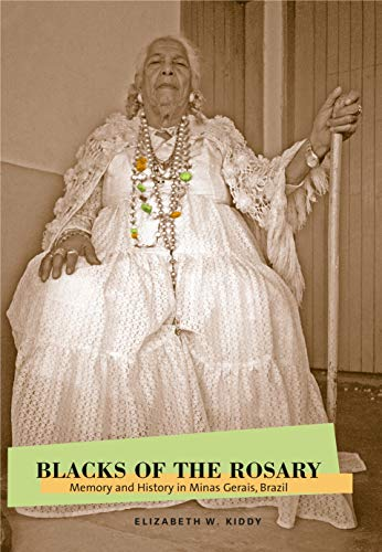 Blacks of the Rosary: Memory and History in Minas Gerais, Brazil: Kiddy, Elizabeth W.