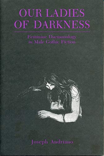 9780271027272: Our Ladies of Darkness: Feminine Daemonology in Male Gothic Fiction