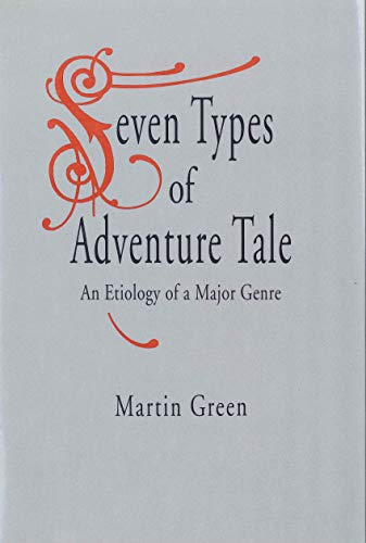 Seven Types of Adventure Tale: An Etiology of a Major Genre: Green, Martin