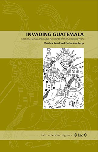 9780271027586: Invading Guatemala: Spanish, Nahua, and Maya Accounts of the Conquest Wars