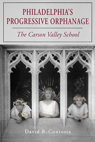 9780271027715: Philadelphia's Progressive Orphanage: The Carson Valley School